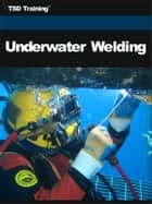 Underwater Welding ebook by TSD Training