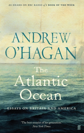 The Atlantic Ocean - Essays on Britain and America ebook by Andrew O'Hagan