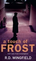 A Touch Of Frost - (DI Jack Frost Book 2) ebook by R D Wingfield