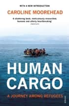 Human Cargo ebook by Caroline Moorehead