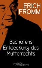 Bachofens Entdeckung des Mutterrechts - Bachofen's Discovery of the Mother Right ebook by Erich Fromm, Rainer Funk