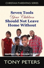 Seven Tools Your Children Should Not Leave Home Without ebook by Tony Peters