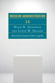 Museum Administration 2.0 ebook by Cinnamon Catlin-Legutko,Hugh H. Genoways,Lynne M. Ireland