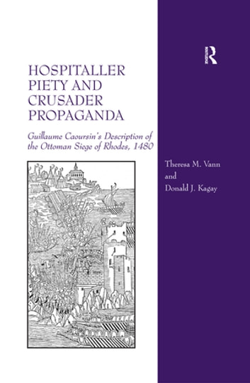 Hospitaller Piety and Crusader Propaganda - Guillaume Caoursin's Description of the Ottoman Siege of Rhodes, 1480 ebook by Theresa M. Vann,Donald J. Kagay