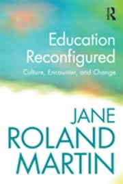 Education Reconfigured - Culture, Encounter, and Change ebook by Jane Roland Martin
