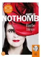 Barbe bleue audiobook by Claire Tefnin, Amélie Nothomb