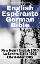 English Esperanto German Bible - New Heart English 2010 - La Sankta Biblio 1926 - Elberfelder 1905 ebook by Joern Andre Halseth, TruthBetold Ministry