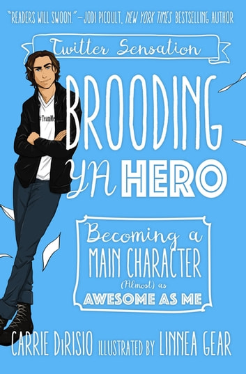 Brooding YA Hero - Becoming a Main Character (Almost) as Awesome as Me ebook by Carrie Ann DiRisio,Broody McHottiepants