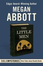 The Little Men ebook by Megan Abbott