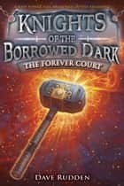 The Forever Court (Knights of the Borrowed Dark, Book 2) ebook by Dave Rudden