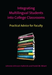 Integrating Multilingual Students into College Classrooms: Practical Advice for Faculty ebook by Johnnie Johnson Hafernik,Fredel M. Wiant
