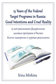 15 Years of the Federal Target Programs in Russia: Good Intentions and Cruel Reality ebook by Irina Mirkina