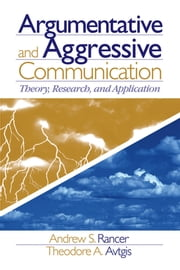 Argumentative and Aggressive Communication - Theory, Research, and Application ebook by Andrew Rancer,Theodore Alexander Avtgis