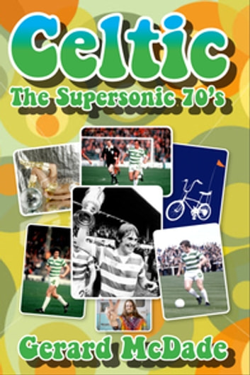 Celtic the Supersonic 70s ebook by Gerard McDade