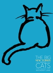 The Big New Yorker Book of Cats ebook by The New Yorker Magazine,Anthony Lane,Haruki Murakami,Calvin Trillin,M.F.K. Fisher