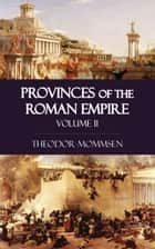Provinces of the Roman Empire - Volume II ebook by Theodor Mommsen