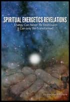 Spiritual Energetics Revelations ebook by Margaret M. Williams