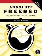 Absolute FreeBSD, 3rd Edition ebook by Michael W. Lucas