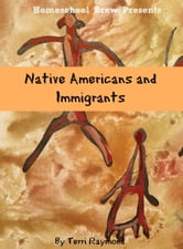 Native Americans and Immigrants - First Grade Social Science Lesson, Activities, Discussion Questions and Quizzes ebook by Terri Raymond