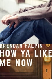 How Ya Like Me Now ebook by Brendan Halpin