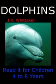 Dolphins (Read it book for Children 4 to 8 years) ebook by J. R. Whittaker