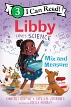 Libby Loves Science: Mix and Measure ebook by Kimberly Derting, Joelle Murray, Shelli R. Johannes