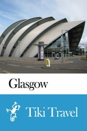 Glasgow (Scotland) Travel Guide - Tiki Travel ebook by Tiki Travel