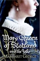Mary Queen Of Scotland And The Isles ebook by Margaret George