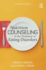 Nutrition Counseling in the Treatment of Eating Disorders ebook by Marcia Herrin,Maria Larkin