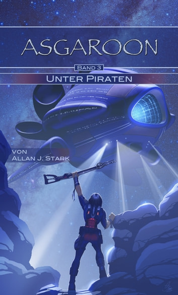 ASGAROON (3) - Unter Piraten - Science Fiction ebook by Allan J. Stark