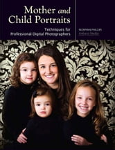 Mother and Child Portraits: Techniques for Professional Digital Photographers ebook by Phillips, Norman