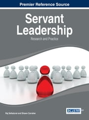 Servant Leadership - Research and Practice ebook by Raj Selladurai,Shawn Carraher