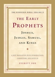 The Early Prophets: Joshua, Judges, Samuel, and Kings - The Schocken Bible, Volume II ebook by Everett Fox