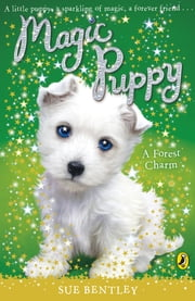 Magic Puppy: A Forest Charm ebook by Sue Bentley