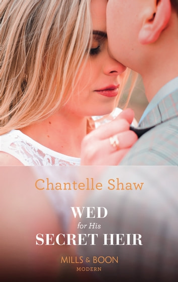 Wed For His Secret Heir (Mills & Boon Modern) (Secret Heirs of Billionaires, Book 15) ekitaplar by Chantelle Shaw