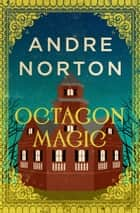 Octagon Magic ebook by Andre Norton
