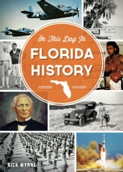 On This Day in Florida History ebook by Nick Wynne