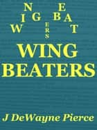 Wing Beaters ebook by JDeWayne Pierce