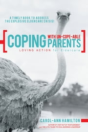 Coping with Un-cope-able Parents - LOVING ACTION for Eldercare ebook by Carol-Ann Hamilton
