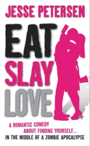 Eat Slay Love ebook by Jesse Petersen