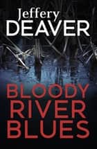 Bloody River Blues ebook by Jeffery Deaver