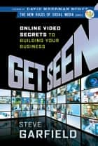 Get Seen ebook by Steve Garfield,David Meerman Scott
