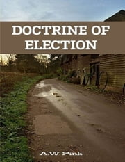 Doctrine of Election ebook by A.W Pink