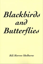 Blackbirds and Butterflies ebook by Bili Morrow Shelburne