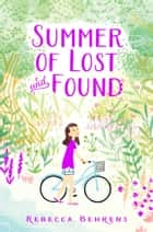 Summer of Lost and Found ebook by Rebecca Behrens
