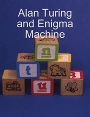 Alan Turing and Enigma Machine ebook by Alan Moon