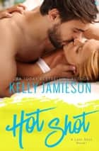 Hot Shot - A Last Shot Novel ebook by Kelly Jamieson