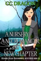 A Nursery, A Necromancer, and a New Chapter - Deanna Oscar Paranormal Mystery, #13 ebook by