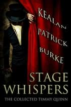 Stage Whispers: The Collected Timmy Quinn ebook by Kealan Patrick Burke