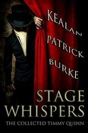Stage Whispers: The Collected Timmy Quinn - The Timmy Quinn Series, #6 ebook by Kealan Patrick Burke
